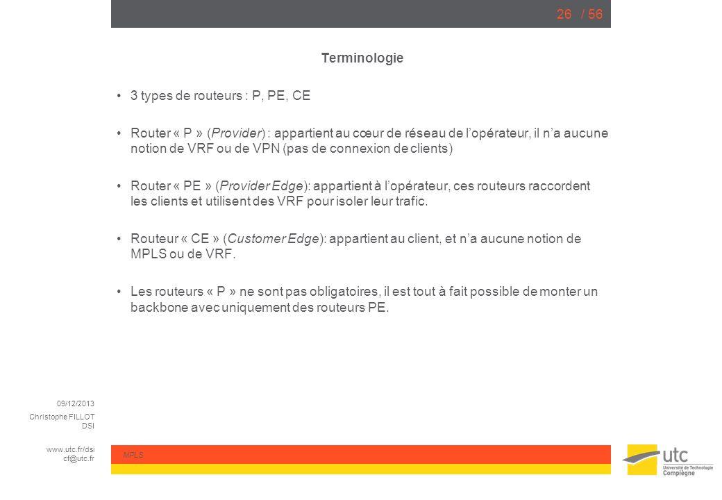 09/12/2013 Christophe FILLOT DSI www.utc.fr/dsi cf@utc.fr MPLS / 5626 Terminologie 3 types de routeurs : P, PE, CE Router « P » (Provider) : appartien