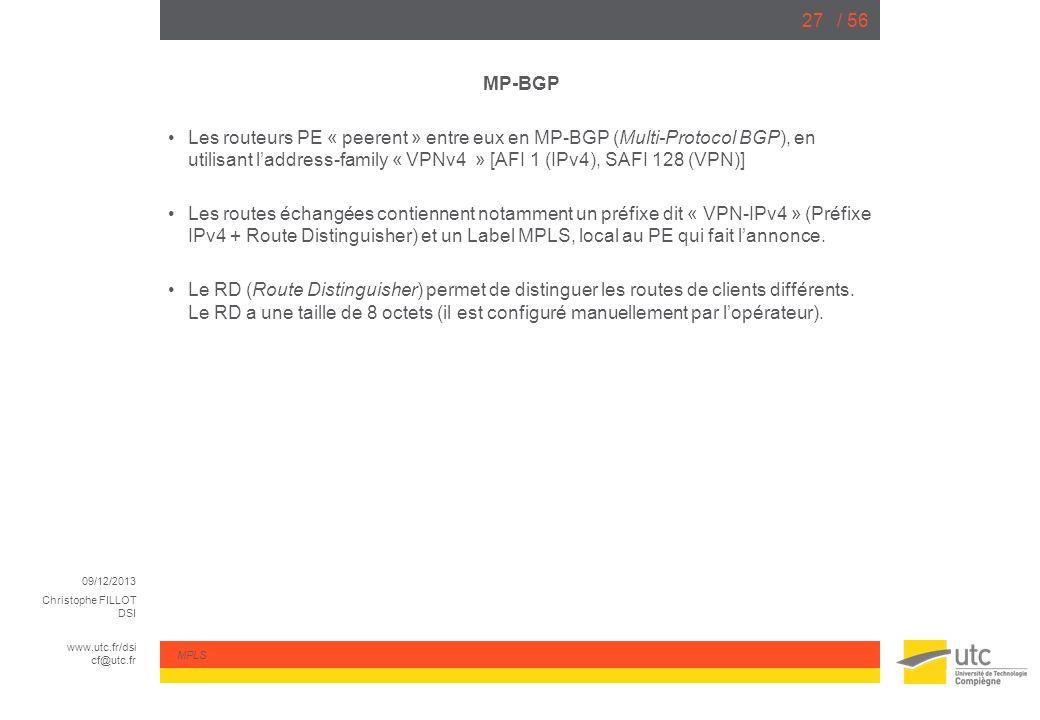 09/12/2013 Christophe FILLOT DSI www.utc.fr/dsi cf@utc.fr MPLS / 5627 MP-BGP Les routeurs PE « peerent » entre eux en MP-BGP (Multi-Protocol BGP), en