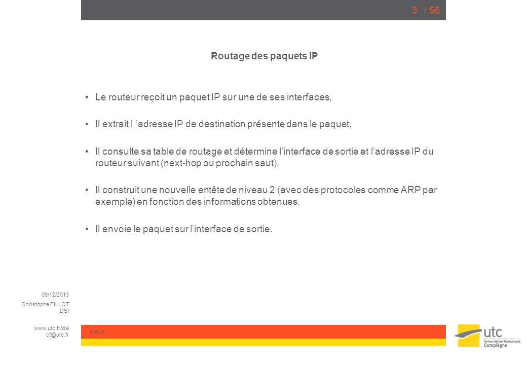 09/12/2013 Christophe FILLOT DSI www.utc.fr/dsi cf@utc.fr MPLS / 563 Routage des paquets IP Le routeur reçoit un paquet IP sur une de ses interfaces,