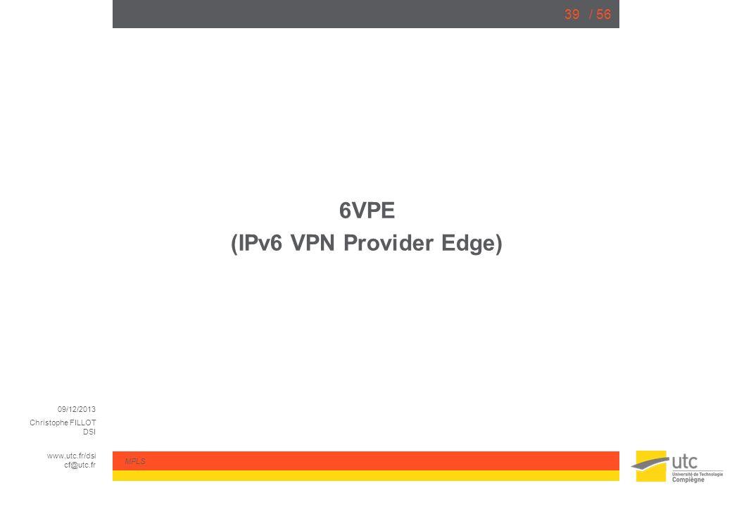 09/12/2013 Christophe FILLOT DSI www.utc.fr/dsi cf@utc.fr MPLS / 5639 6VPE (IPv6 VPN Provider Edge)