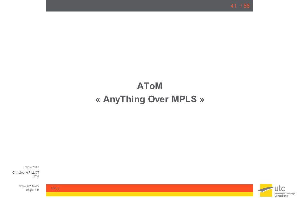 09/12/2013 Christophe FILLOT DSI www.utc.fr/dsi cf@utc.fr MPLS / 5641 AToM « AnyThing Over MPLS »