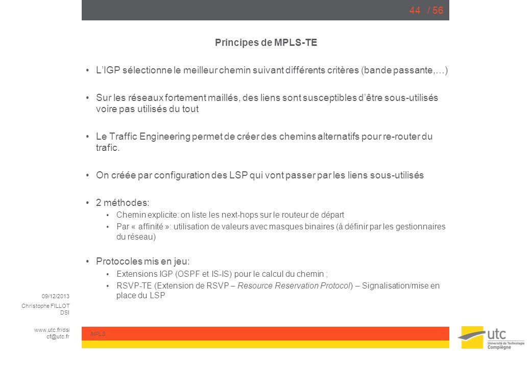 09/12/2013 Christophe FILLOT DSI www.utc.fr/dsi cf@utc.fr MPLS / 5644 Principes de MPLS-TE LIGP sélectionne le meilleur chemin suivant différents crit
