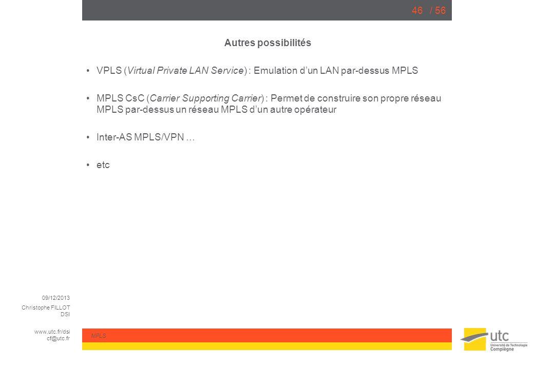 09/12/2013 Christophe FILLOT DSI www.utc.fr/dsi cf@utc.fr MPLS / 5646 Autres possibilités VPLS (Virtual Private LAN Service) : Emulation dun LAN par-d