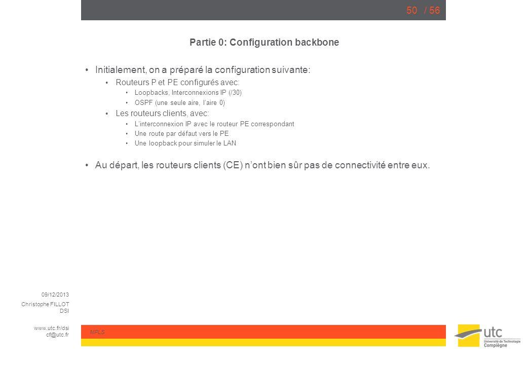 09/12/2013 Christophe FILLOT DSI www.utc.fr/dsi cf@utc.fr MPLS / 5650 Partie 0: Configuration backbone Initialement, on a préparé la configuration sui