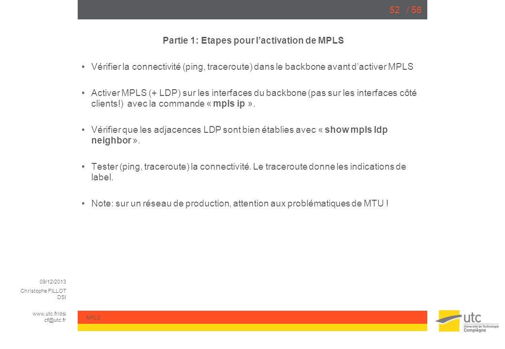 09/12/2013 Christophe FILLOT DSI www.utc.fr/dsi cf@utc.fr MPLS / 5652 Partie 1: Etapes pour lactivation de MPLS Vérifier la connectivité (ping, tracer