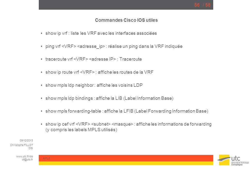 09/12/2013 Christophe FILLOT DSI www.utc.fr/dsi cf@utc.fr MPLS / 5656 Commandes Cisco IOS utiles show ip vrf : liste les VRF avec les interfaces assoc