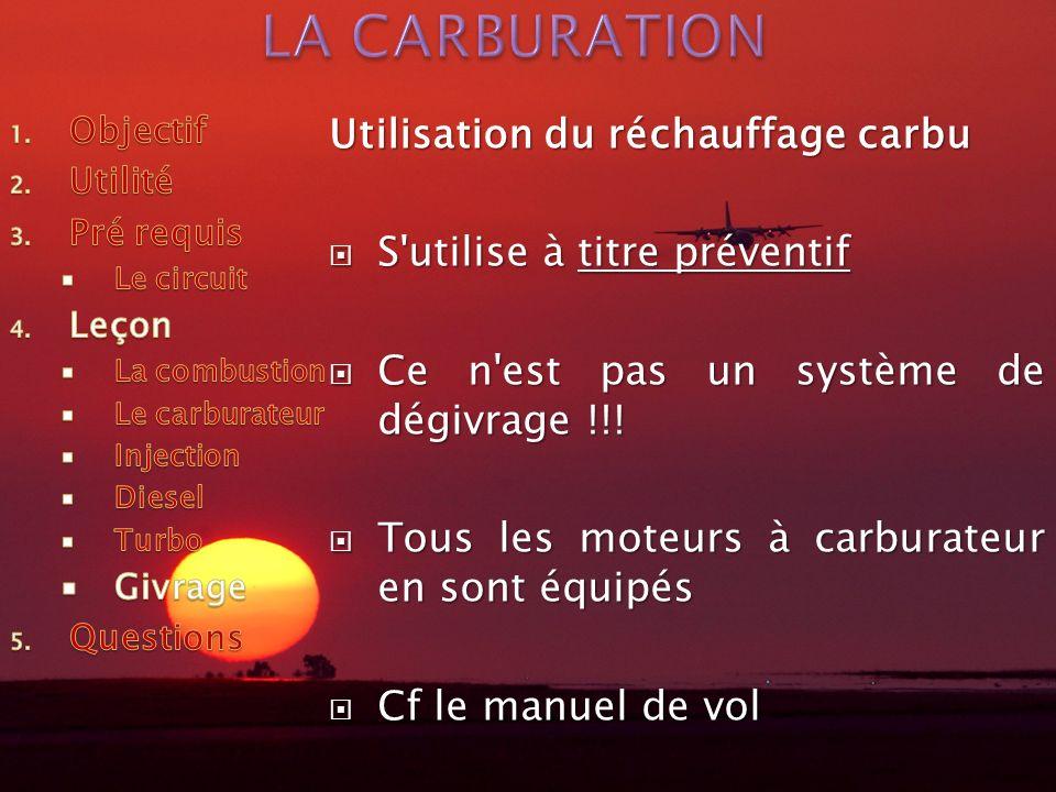 Utilisation du réchauffage carbu S'utilise à titre préventif S'utilise à titre préventif Ce n'est pas un système de dégivrage !!! Ce n'est pas un syst