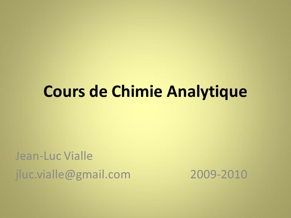 Cours de Chimie Analytique Jean-Luc Vialle jluc.vialle@gmail.com 2009-2010