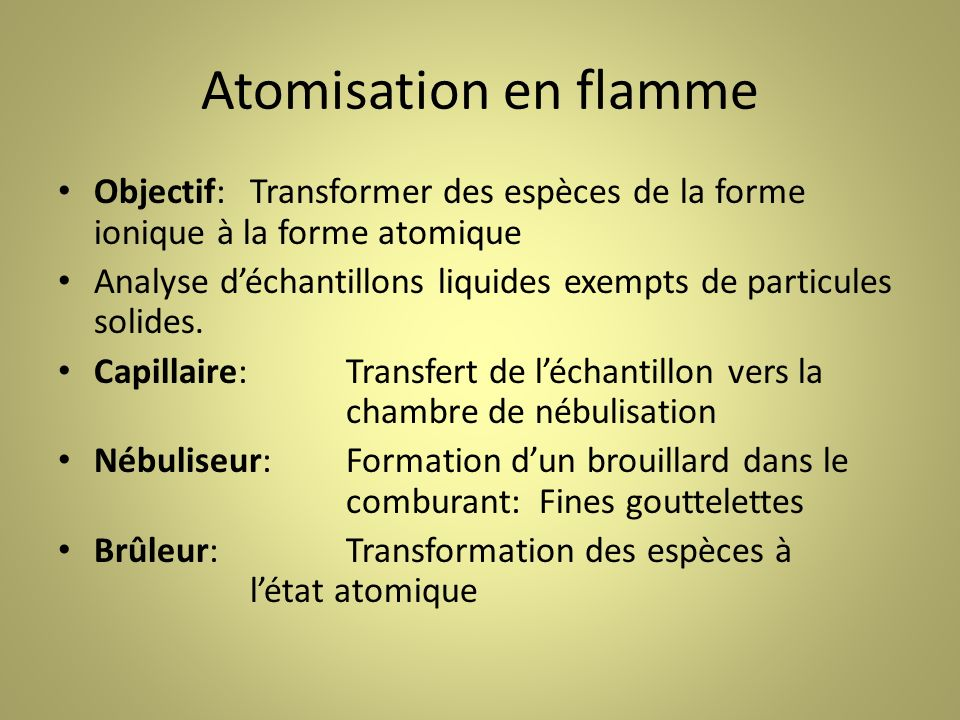 Atomisation en flamme Objectif:Transformer des espèces de la forme ionique à la forme atomique Analyse déchantillons liquides exempts de particules solides.