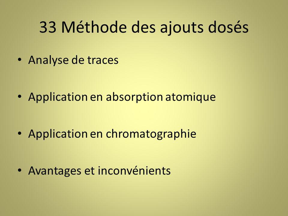 33 Méthode des ajouts dosés Analyse de traces Application en absorption atomique Application en chromatographie Avantages et inconvénients