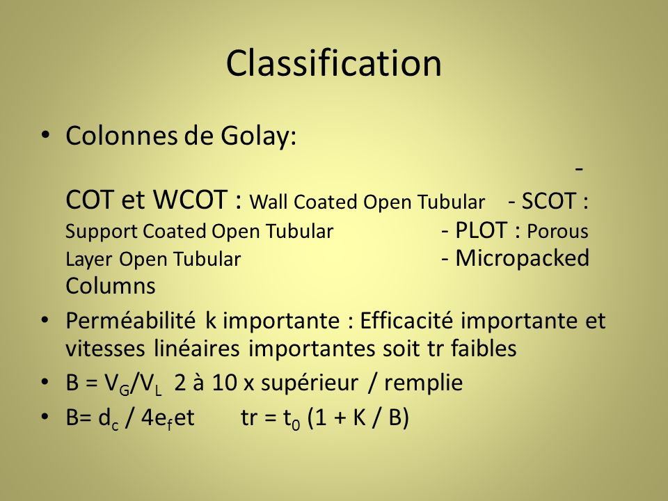 Classification Colonnes de Golay: - COT et WCOT : Wall Coated Open Tubular - SCOT : Support Coated Open Tubular - PLOT : Porous Layer Open Tubular - M