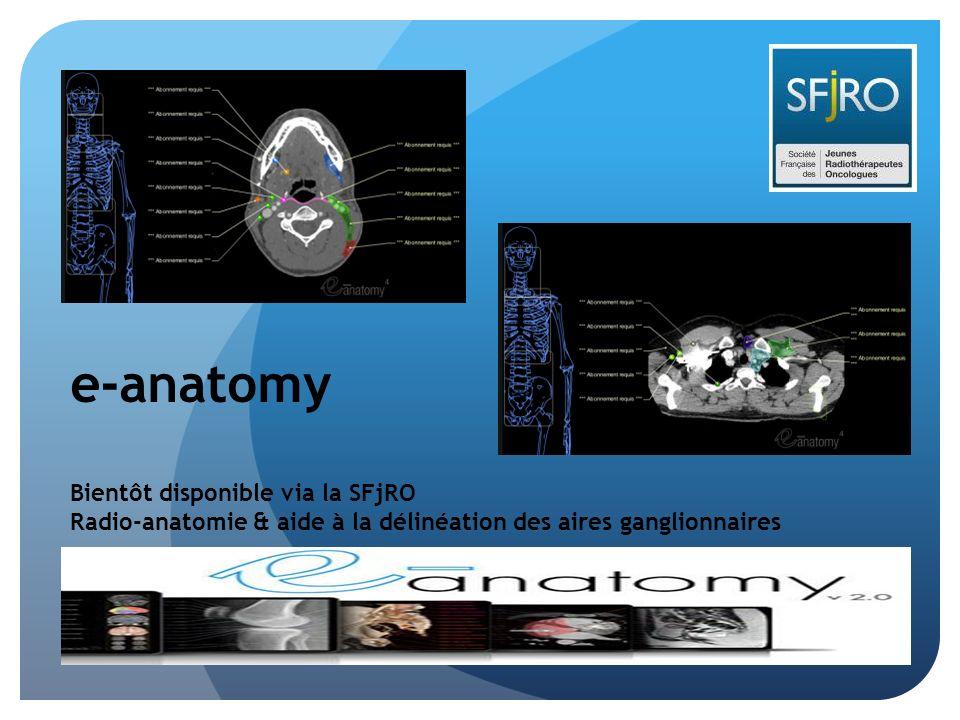 e-anatomy Bientôt disponible via la SFjRO Radio-anatomie & aide à la délinéation des aires ganglionnaires