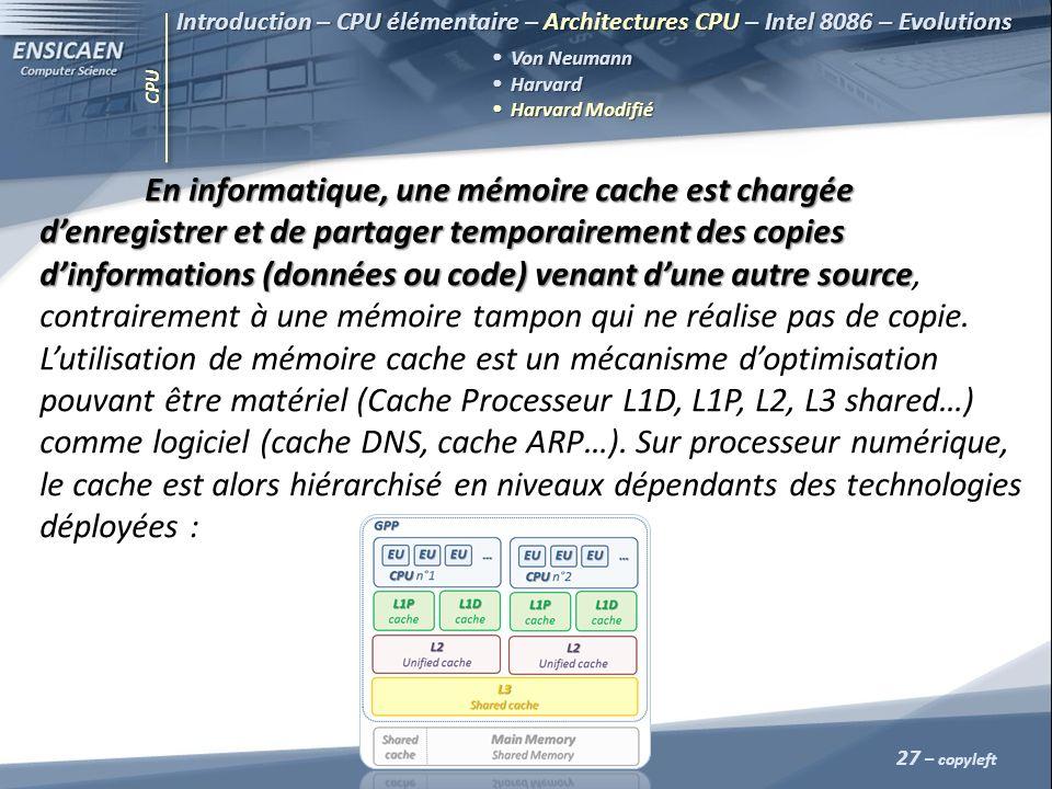 CPU 27 – copyleft Introduction – CPU élémentaire – Architectures CPU – Intel 8086 – Evolutions Von Neumann Harvard Harvard Harvard Modifié Harvard Mod