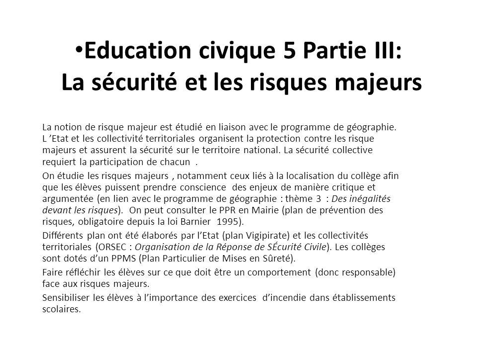 Education civique 5 Partie III: La sécurité et les risques majeurs La notion de risque majeur est étudié en liaison avec le programme de géographie.