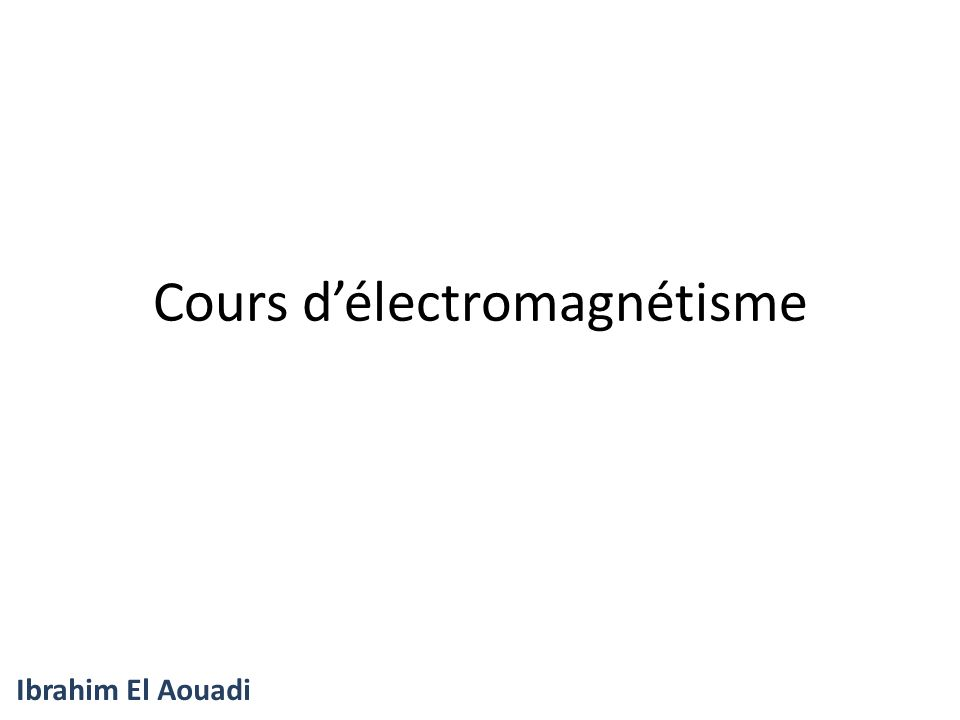 Cours délectromagnétisme Ibrahim El Aouadi