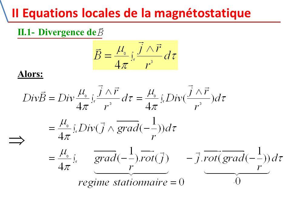II Equations locales de la magnétostatique II.1- Divergence de Alors: