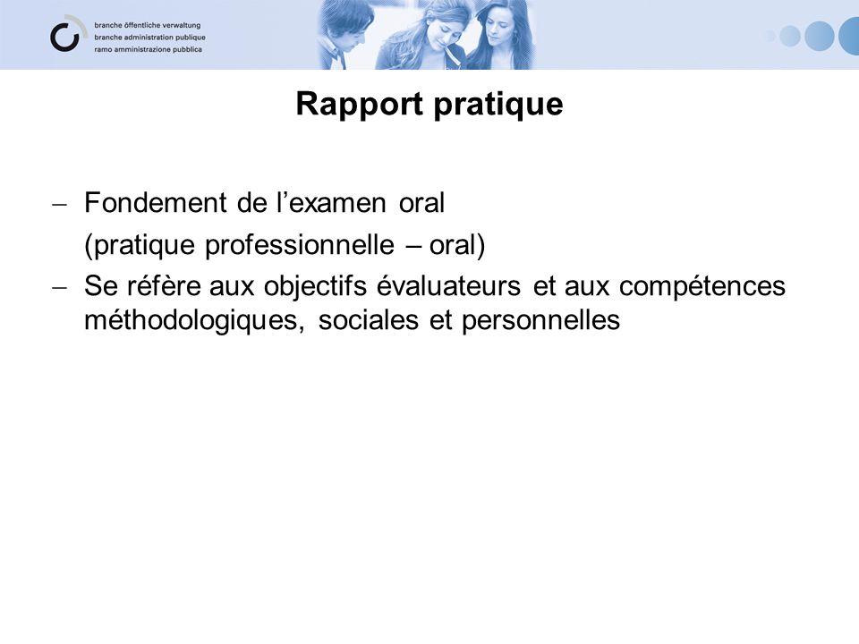 Rapport pratique Fondement de lexamen oral (pratique professionnelle – oral) Se réfère aux objectifs évaluateurs et aux compétences méthodologiques, sociales et personnelles
