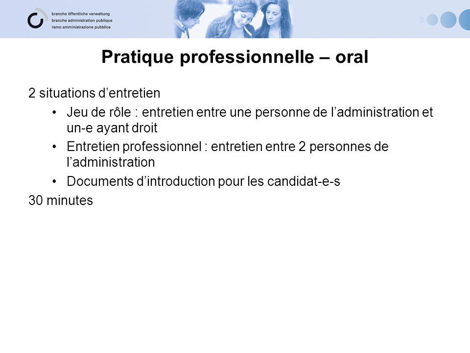 Pratique professionnelle – oral 2 situations dentretien Jeu de rôle : entretien entre une personne de ladministration et un-e ayant droit Entretien pr
