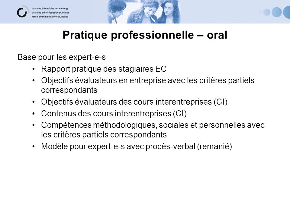 Pratique professionnelle – oral Base pour les expert-e-s Rapport pratique des stagiaires EC Objectifs évaluateurs en entreprise avec les critères part