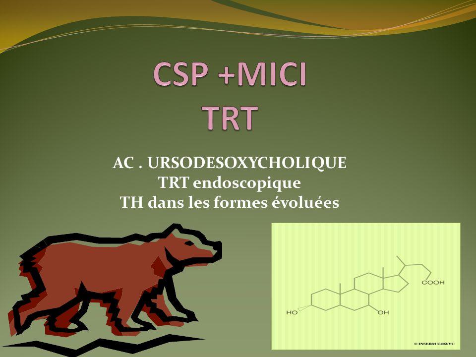 AC. URSODESOXYCHOLIQUE TRT endoscopique TH dans les formes évoluées