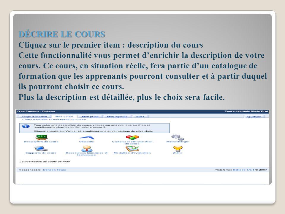 DÉCRIRE LE COURS DÉCRIRE LE COURS Cliquez sur le premier item : description du cours Cette fonctionnalité vous permet denrichir la description de votre cours.