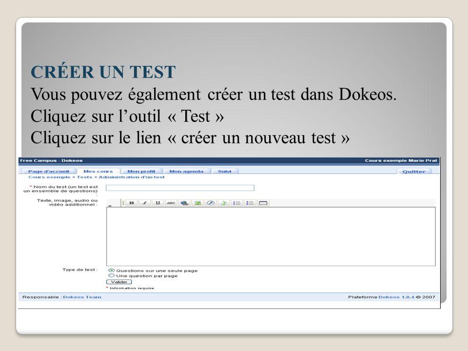CRÉER UN TEST Vous pouvez également créer un test dans Dokeos. Cliquez sur loutil « Test » Cliquez sur le lien « créer un nouveau test »