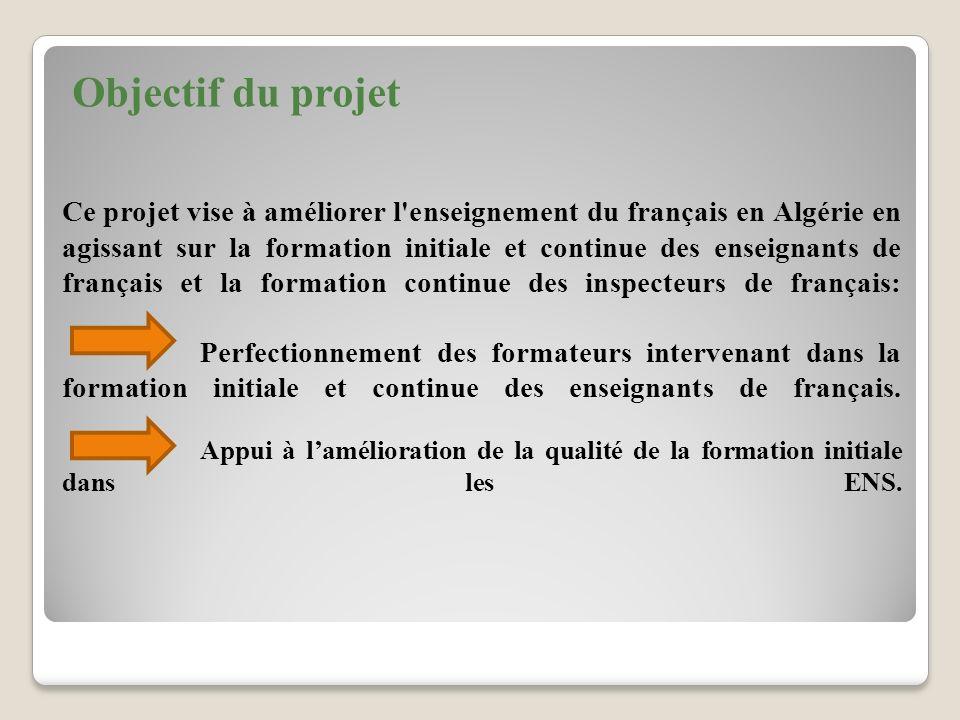 Ce projet vise à améliorer l'enseignement du français en Algérie en agissant sur la formation initiale et continue des enseignants de français et la f