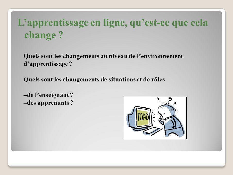 Quels sont les changements au niveau de lenvironnement dapprentissage ? Quels sont les changements de situations et de rôles –de lenseignant ? –des ap