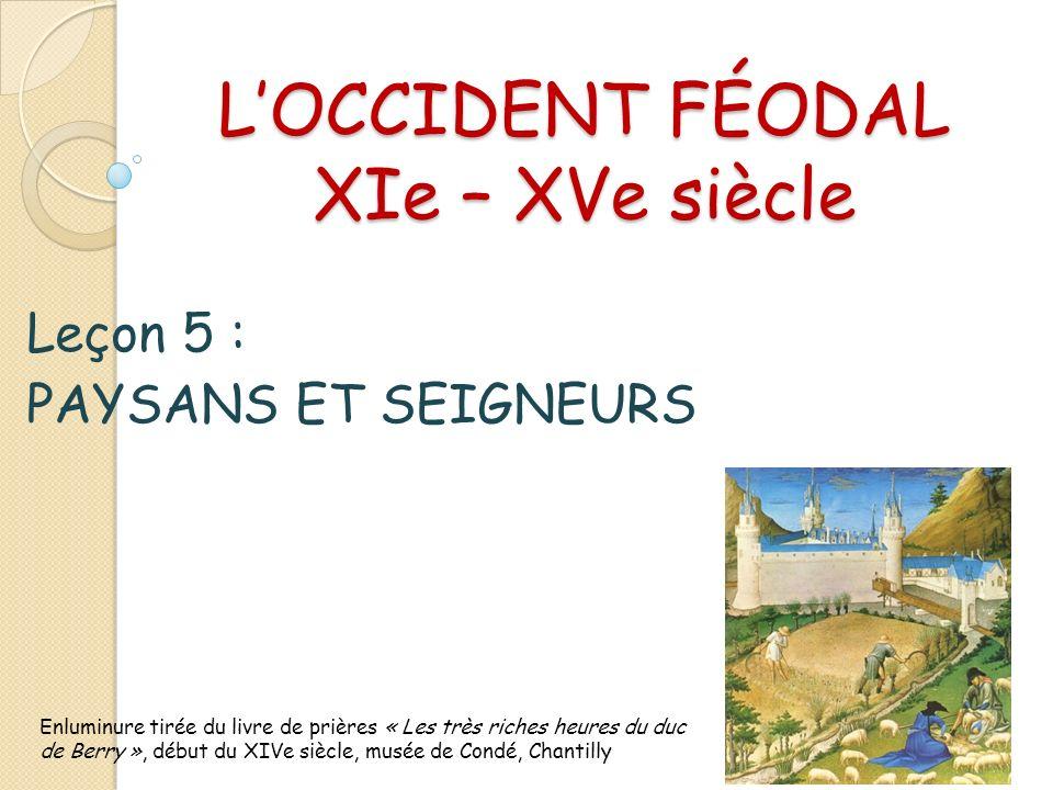 LOCCIDENT FÉODAL XIe – XVe siècle Leçon 5 : PAYSANS ET SEIGNEURS Enluminure tirée du livre de prières « Les très riches heures du duc de Berry », débu