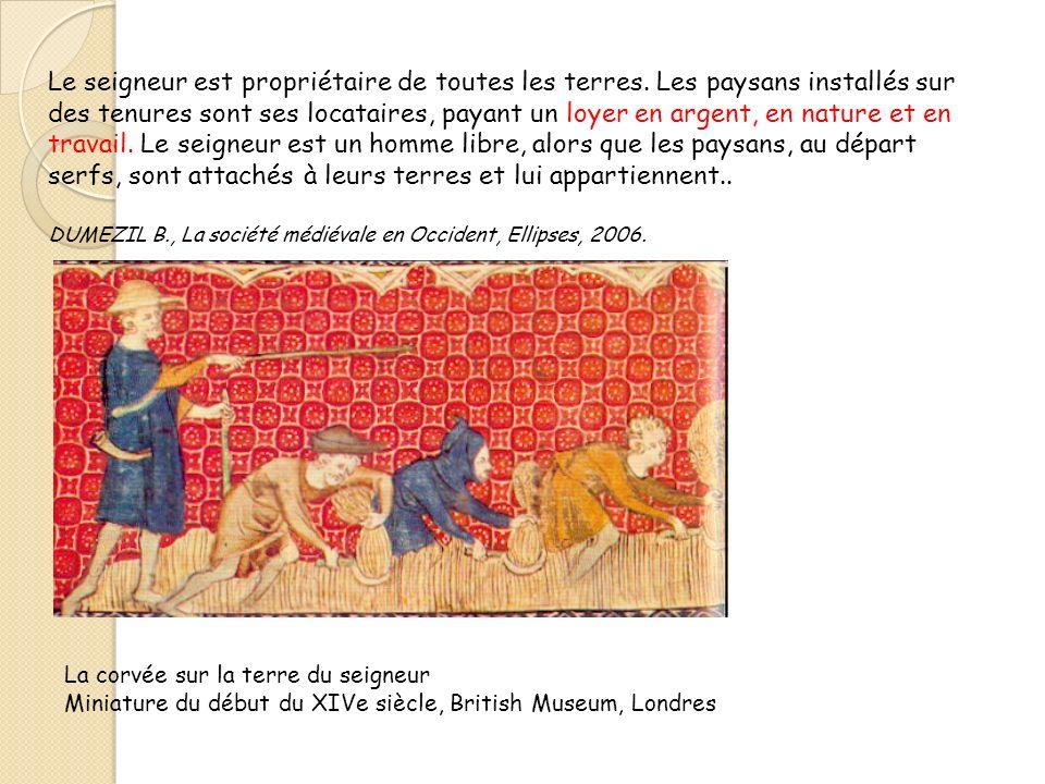 Le seigneur est propriétaire de toutes les terres. Les paysans installés sur des tenures sont ses locataires, payant un loyer en argent, en nature et