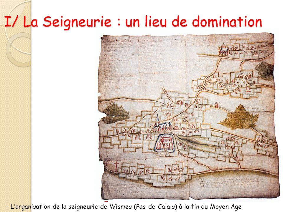 I/ La Seigneurie : un lieu de domination - Lorganisation de la seigneurie de Wismes (Pas-de-Calais) à la fin du Moyen Age