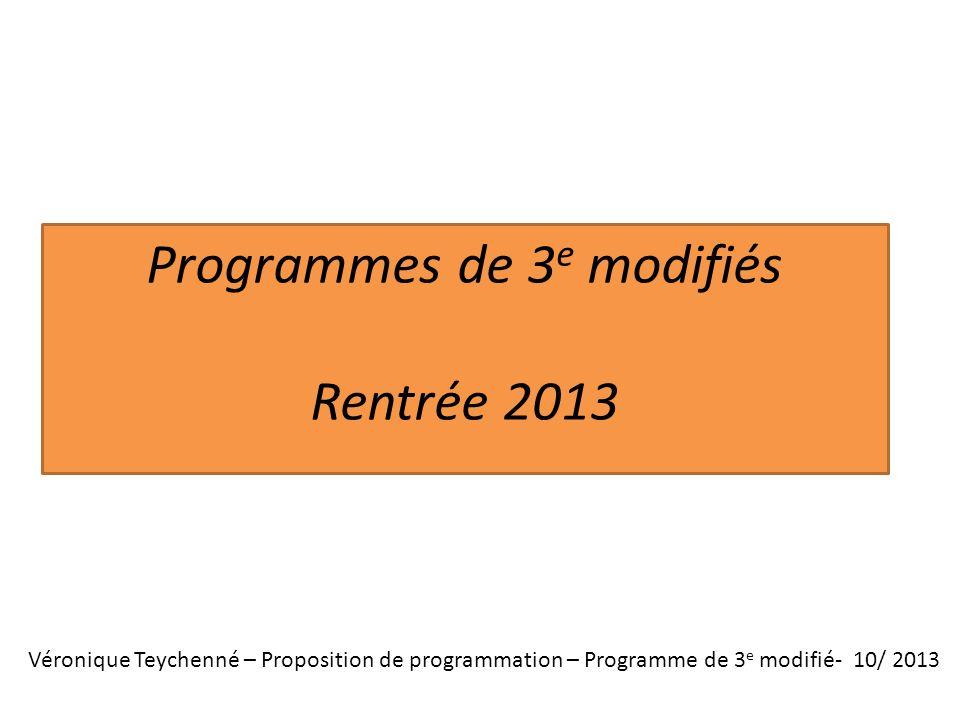 Véronique Teychenné – Proposition de programmation – Programme de 3 e modifié- 10/ 2013 Programmes de 3 e modifiés Rentrée 2013
