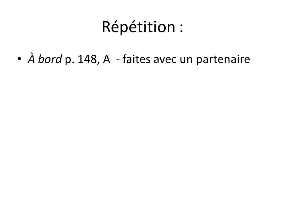 Répétition : À bord p. 148, A - faites avec un partenaire