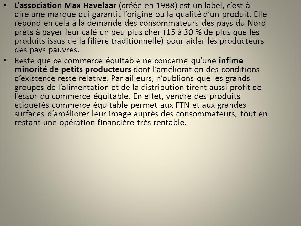 Lassociation Max Havelaar (créée en 1988) est un label, cest-à- dire une marque qui garantit lorigine ou la qualité dun produit. Elle répond en cela à