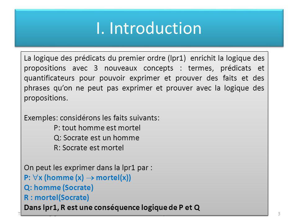 I. Introduction Théorie des langagesLeila Jemni Ben Ayed3 La logique des prédicats du premier ordre (lpr1) enrichit la logique des propositions avec 3