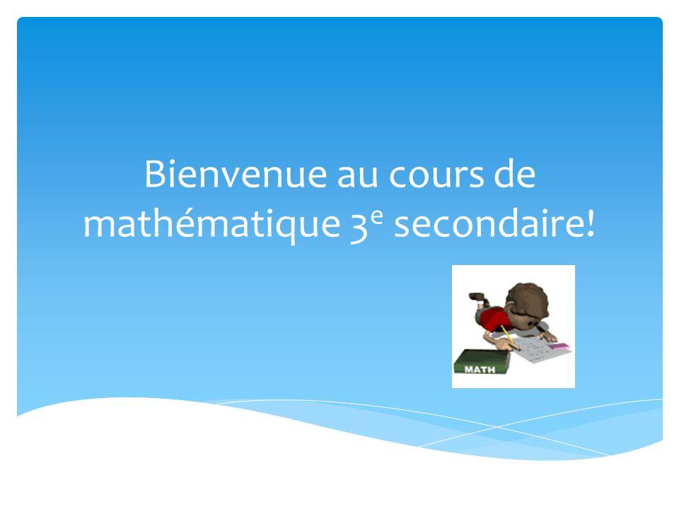 Bienvenue au cours de mathématique 3 e secondaire!