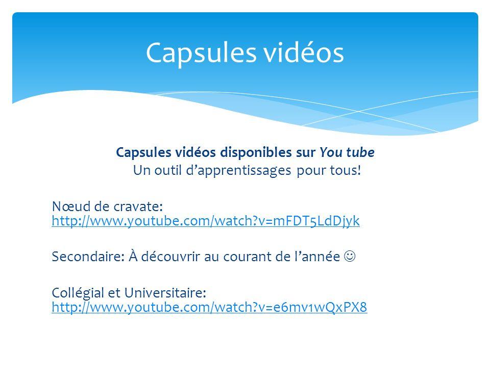 Capsules vidéos disponibles sur You tube Un outil dapprentissages pour tous! Nœud de cravate: http://www.youtube.com/watch?v=mFDT5LdDjyk http://www.yo