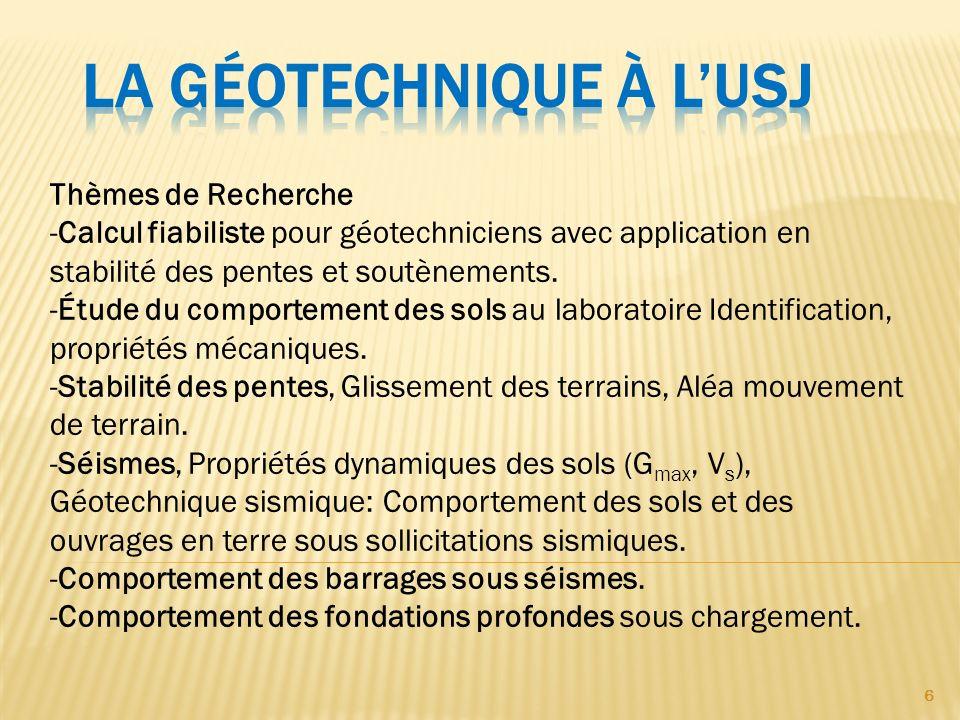6 Thèmes de Recherche -Calcul fiabiliste pour géotechniciens avec application en stabilité des pentes et soutènements. -Étude du comportement des sols