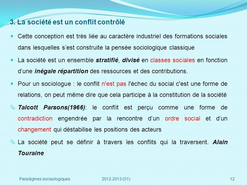 3. La société est un conflit contrôlé Cette conception est très liée au caractère industriel des formations sociales dans lesquelles sest construite l