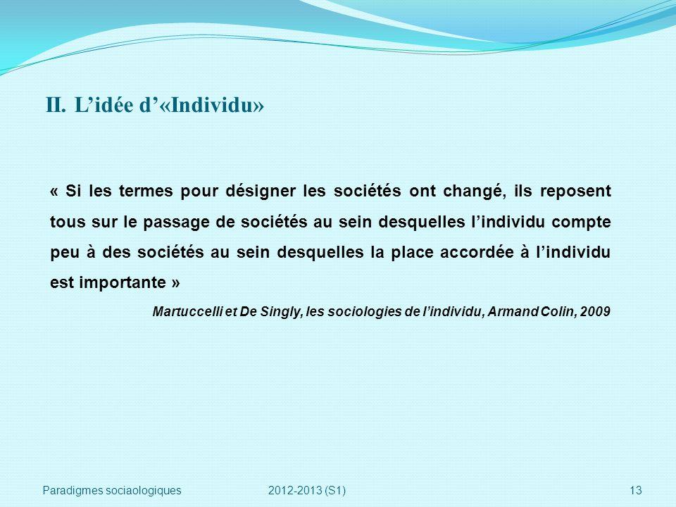 II. Lidée d«Individu» Paradigmes sociaologiques 2012-2013 (S1)13 « Si les termes pour désigner les sociétés ont changé, ils reposent tous sur le passa
