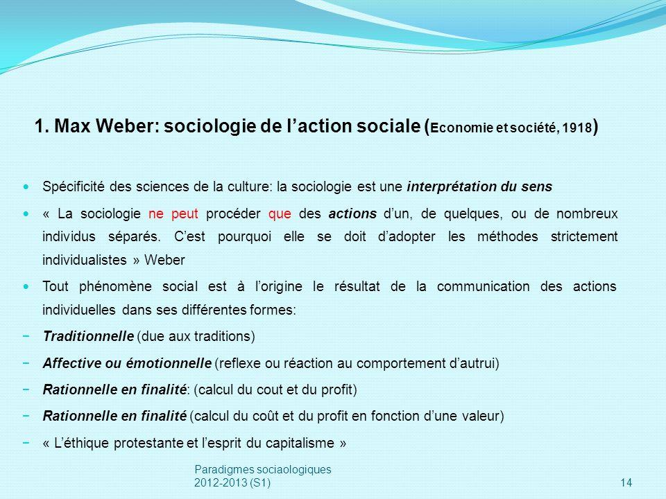 Paradigmes sociaologiques 2012-2013 (S1)14 Spécificité des sciences de la culture: la sociologie est une interprétation du sens « La sociologie ne peu