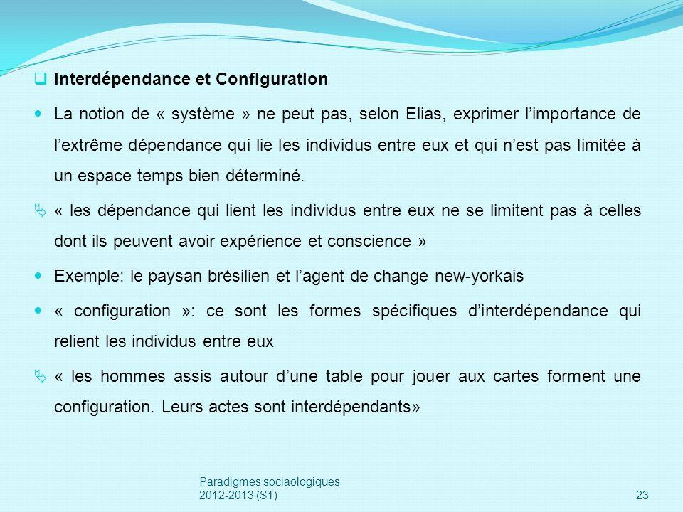 Interdépendance et Configuration La notion de « système » ne peut pas, selon Elias, exprimer limportance de lextrême dépendance qui lie les individus