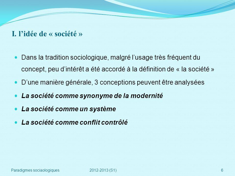 I. lidée de « société » Dans la tradition sociologique, malgré lusage très fréquent du concept, peu dintérêt a été accordé à la définition de « la soc