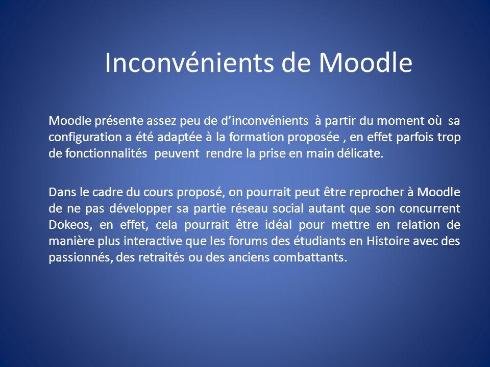 Inconvénients de Moodle Moodle présente assez peu de dinconvénients à partir du moment où sa configuration a été adaptée à la formation proposée, en effet parfois trop de fonctionnalités peuvent rendre la prise en main délicate.