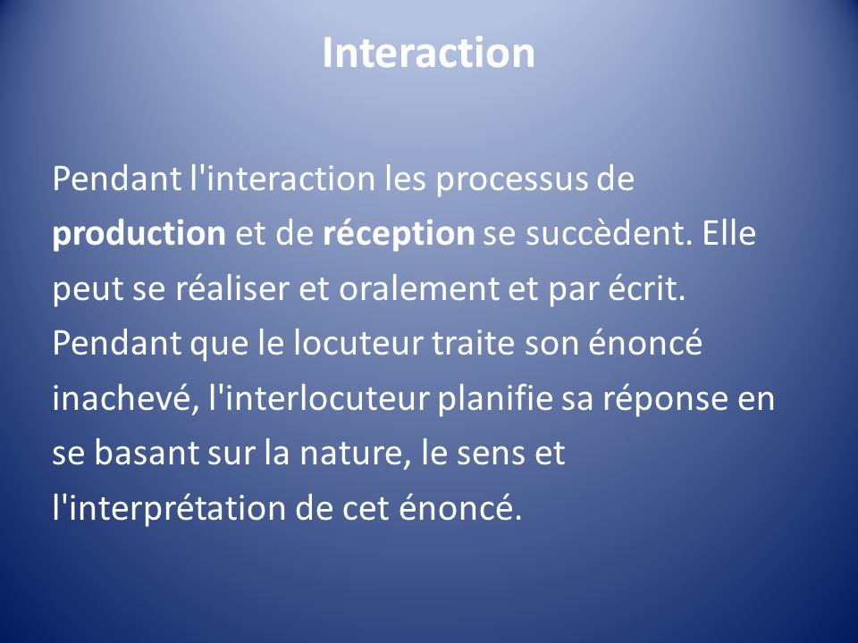 Interaction Pendant l interaction les processus de production et de réception se succèdent.