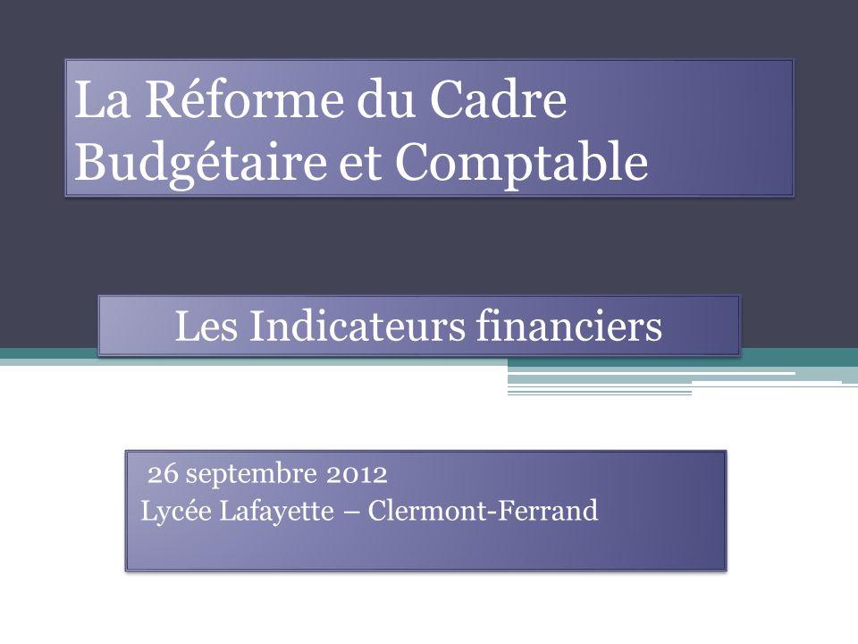 La Réforme du Cadre Budgétaire et Comptable 26 septembre 2012 Lycée Lafayette – Clermont-Ferrand 26 septembre 2012 Lycée Lafayette – Clermont-Ferrand