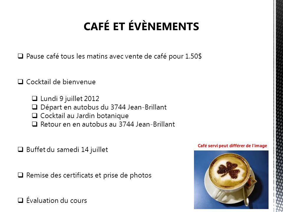 Pause café tous les matins avec vente de café pour 1.50$ Cocktail de bienvenue Lundi 9 juillet 2012 Départ en autobus du 3744 Jean-Brillant Cocktail a