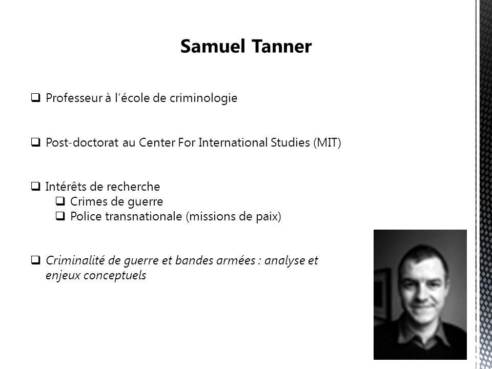 Professeur à lécole de criminologie Post-doctorat au Center For International Studies (MIT) Intérêts de recherche Crimes de guerre Police transnationale (missions de paix) Criminalité de guerre et bandes armées : analyse et enjeux conceptuels