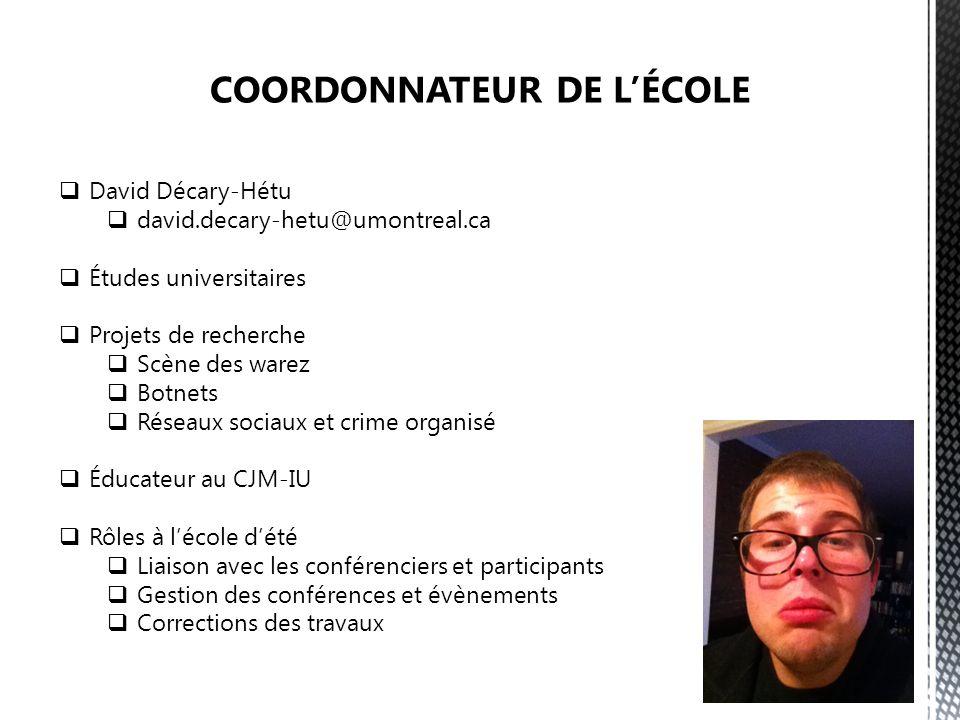 David Décary-Hétu david.decary-hetu@umontreal.ca Études universitaires Projets de recherche Scène des warez Botnets Réseaux sociaux et crime organisé