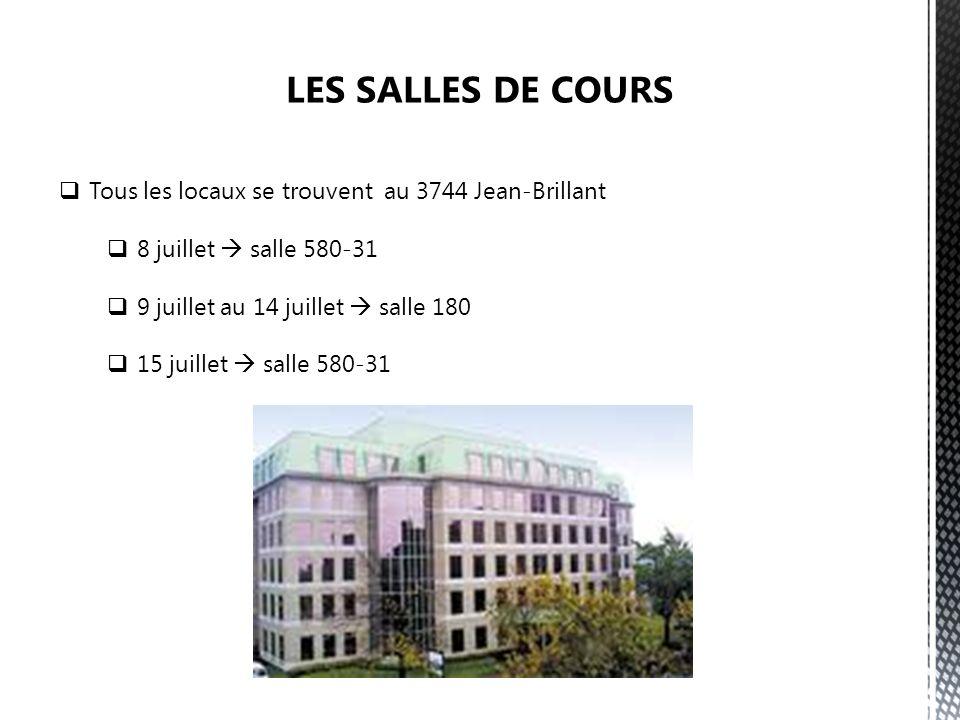 Tous les locaux se trouvent au 3744 Jean-Brillant 8 juillet salle 580-31 9 juillet au 14 juillet salle 180 15 juillet salle 580-31